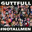 GUTTFULL - #notallmen