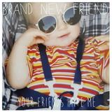 brand new friend - Your Friends Hate Me
