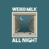 Weird Milk - All Night