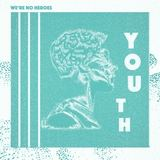 We're No Heroes - Youth
