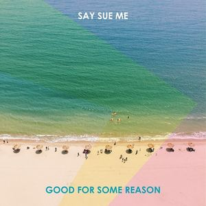 Say Sue Me - Say Sue Me - Good For Some Reason