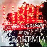 Electro Dub Tango - La Bohemia * LIBRE Remix