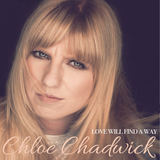 Chloe Chadwick - Love Will Find A Way