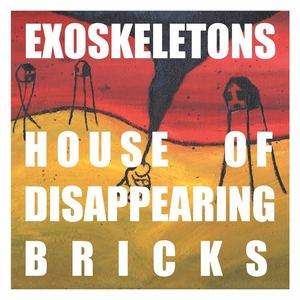 Exoskeletons - House Of Disappearing Bricks