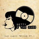 Betty & The Bass - Bad Magic Tricks pt. 1