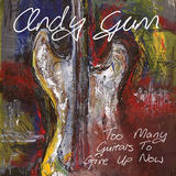 Andy Gunn - Too Many Guitars To Give Up Now