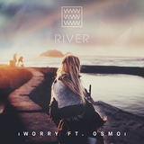 River - Worry (Feat. Osmo)