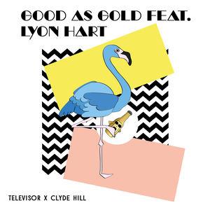 Televisor - Good As Gold (Feat. Clyde Hill & Lyon Hart)