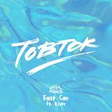 Tobtok - Fast Car (Feat. River)