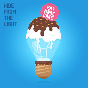 Eat More Cake - Hide From The Light