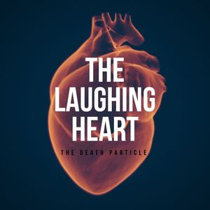 The Death Particle - The Laughing Heart