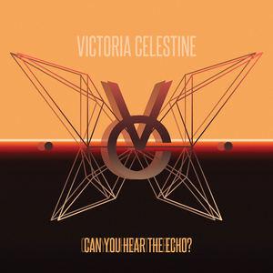 Victoria Celestine - Can You Hear The Echo?