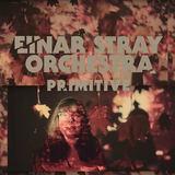 Einar Stray Orchestra - Primitive