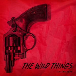 The Wild Things - Loaded Gun
