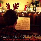 Buen Chico - Let's Not Go Back To Work In January