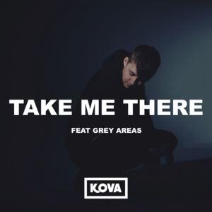 Kova - Take Me There (feat. Grey Areas)