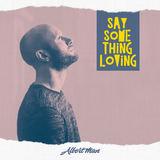 Albert Man - Say Something Loving