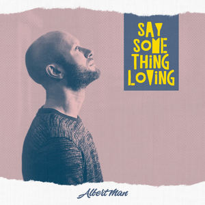 Albert Man - Say Something Loving