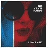 The Velvet Hands - I Don't Mind