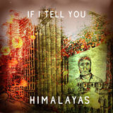 If I Tell You (HIMALAYAS)