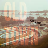 Say Sue Me - Say Sue Me - Old Town (Damnably/Electric Muse 2018)