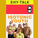 Shy-Talk - Isotonic Youth