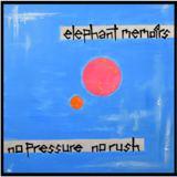 Elephant Memoirs - No Pressure No Rush