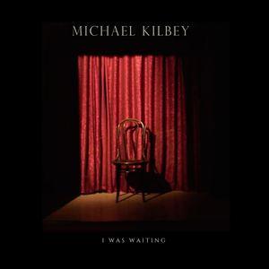 Michael Kilbey - I Was Waiting