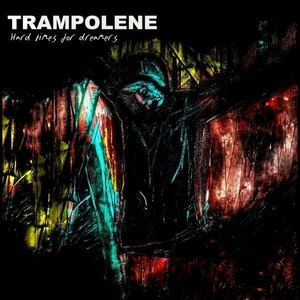 TRAMPOLENE - Hard Times For Dreamers