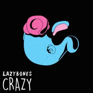 Lazybones - Crazy