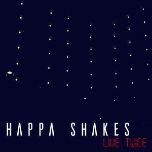 Happa Shakes - Live Twice