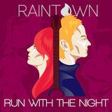 Raintown - RUN WITH THE NIGHT