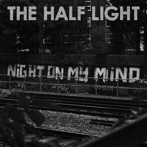 The Half Light - Night On My Mind