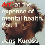 Jens Kuross - Art! at the expense of mental health, Vol. 1