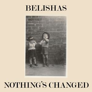 The Belishas - Nothing's Changed