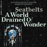 A World Drained Of Wonder (Seatbelts)