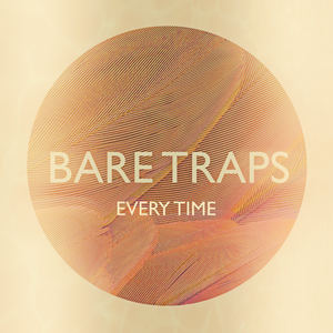 Bare Traps - Every Time (2018 Version)