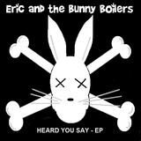 Eric and the Bunny Boilers