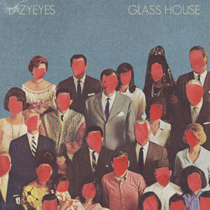 Lazyeyes - Glass House