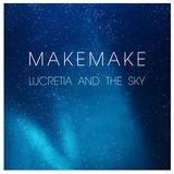 Makemake - Lucretia and the Sky (Original)