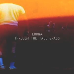 Lorna - Through the tall grass