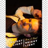 Bright Light Bright Light - How I Feel