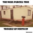 The Nigel Purcell Trio - Trouble up north EP