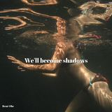 We'll becomes shadows (René Obe)