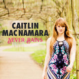 Caitlin Macnamara - Never Rains - Radio Edit