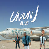 Union J - Alive - Radio Edit