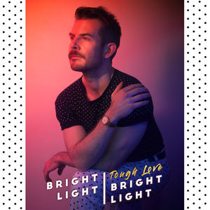 Bright Light Bright Light - Tough Love