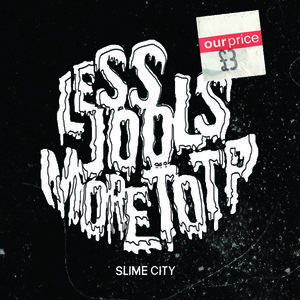 SLIME CITY - Less Jools More Top Of The Pops