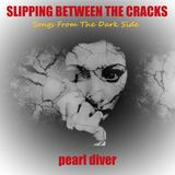 Pearl Diver - Slipping Between The Cracks: Songs From The Dark Side