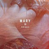 Pip Hall - 'Mary'
